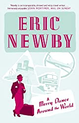 A Merry Dance Around the World With Eric Newby: The Best of Eric Newby