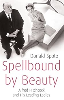Spellbound by Beauty: Alfred Hitchcock and His Leading Ladies by [Spoto, Donald]
