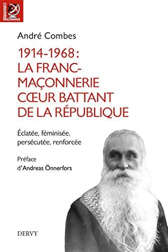 1914-1968 La franc-maçonnerie, coeur battant de la République : Éclatée, féminisée, persécutée, renforcée...