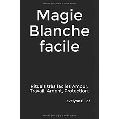 Magie Blanche facile: Rituels faciles Amour, Travail, Argent...
