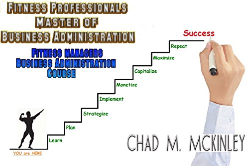 The Gym Owners & Fitness Managers Masters Of Business Administration: How to start, operate and promote your gym or health club business (English Edition) por Chad McKinley