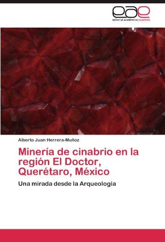 Minería de cinabrio en la región El Doctor, Querétaro, México: Una mirada desde la Arqueología por Alberto Juan Herrera-Muñoz