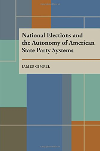 National Elections and the Autonomy of American State Party Systems (Pitt Series in Policy & Institutional Studies) por James G. Gimpel