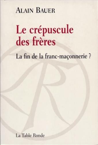 Le crépuscule des frères : La fin de la franc-maçonnerie ? par Alain Bauer