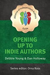 Opening Up To Indie Authors: A Guide for Bookstores, Libraries, Reviewers, Literary Event Organisers ... and Self-Publishing Writers (The Alliance of ... from the Alliance of Independent Authors)