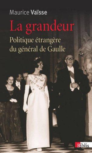 La Grandeur. Politique étrangère du général de Gaulle