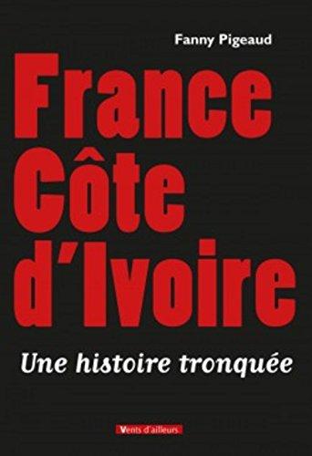 France cote d'ivoire, une histoire tronquee