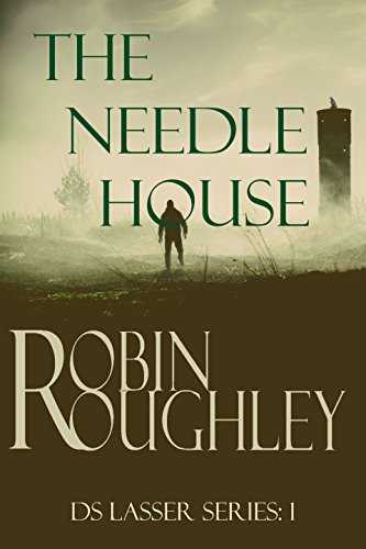 The Needle House: A gripping DS Lasser crime thriller. (The DS Lasser Series Book 1)