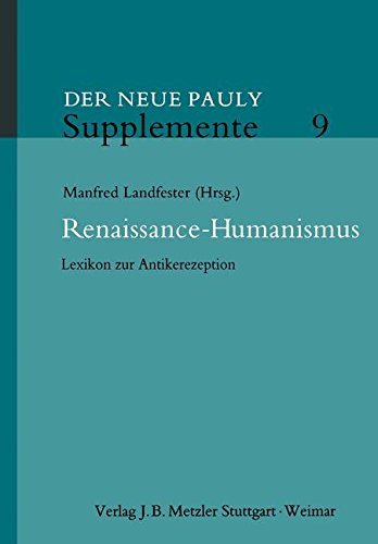Renaissance-Humanismus: Lexikon zur Antikerezeption (Neuer Pauly Supplemente)
