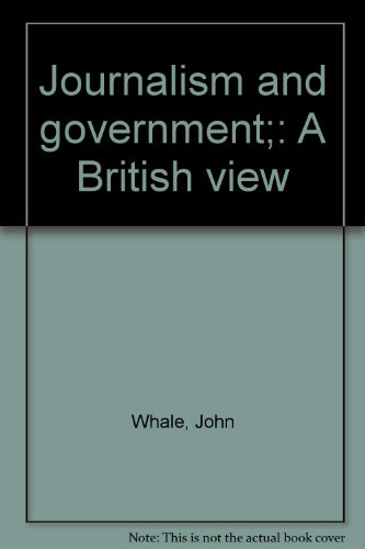 Title: Journalism and government A British view