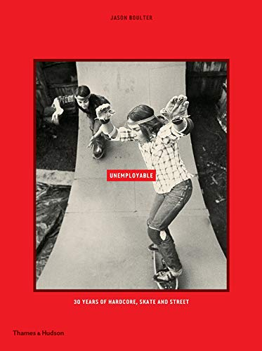 Unemployable: 30 years of hardcore, skate and street PDF Books