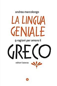 La lingua geniale: 9 ragioni per amare il greco di [Marcolongo, Andrea]