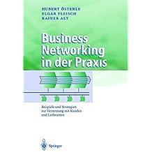 Business Networking in der Praxis: Beispiele und Strategien zur Vernetzung mit Kunden und Lieferanten (Business Engineering)