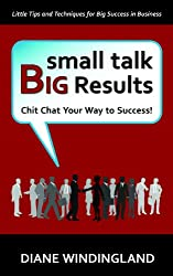 Small Talk Big Results: Chit Chat Your Way to Success! (English Edition)