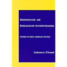 Modernization and Bureaucratic-Authoritarianism: Studies in South American Politics by Guillermo A. O'Donnell (1973-06-27)