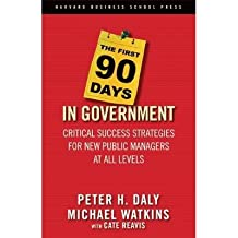 [{ The First 90 Days in Government: Critical Success Strategies for New Public Managers at All Levels By Daly, Peter H ( Author ) Sep - 01- 2006 ( Hardcover ) } ]