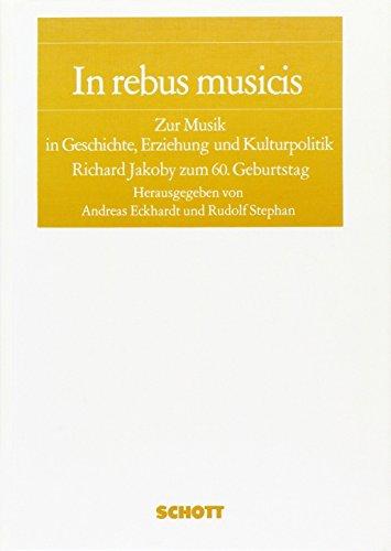 In rebus musicis: Zur Musik in Geschichte, Erziehung und Kulturpolitik. Richard Jakoby zum 60. Geburtstag
