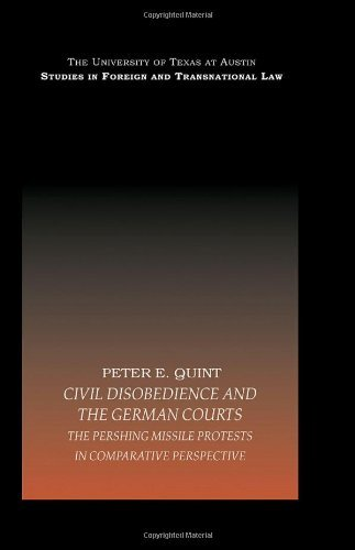 Civil Disobedience and the German Courts: The Pershing Missile Protests in Comparative Perspective (UT Austin Studies in Foreign and Transnational Law) by Peter E. Quint (2007-12-20)