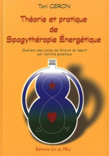 Théorie et pratique de spagythérapie énergétique par Toni Ceron