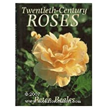 Twentieth-Century Roses: An Illustrated Encyclopaedia and Grower's Manual of Classic Roses from the Twentieth Century by Peter Beales (1988-12-01)