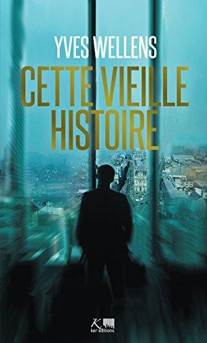 Cette vieille histoire: Un thriller bruxellois palpitant (Tranches de vie) di Yves Wellens
