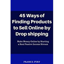 45 Ways of Finding Products to Sell Online by Drop shipping: Make Money Online by Starting a Real Passive Income Stream (English Edition)
