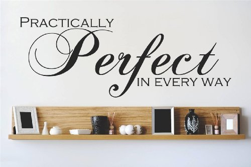 Decal - Vinyl Wall Sticker : PRACTICALLY Perfect IN EVERY WAY Quote Home Living Room Bedroom Decor DISCOUNTED SALE ITEM - 22 Colors Available Size: 6 Inches X 20 Inches by Design With Vinyl Decals -