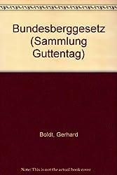Bundesberggesetz: vom 13. August 1980 unter Berücksichtigung des Änderungsgesetzes vom 12. Februar 1990 und der vorhergegangenen Gesetzesänderungen ... zum Kommentar... (Sammlung Guttentag)
