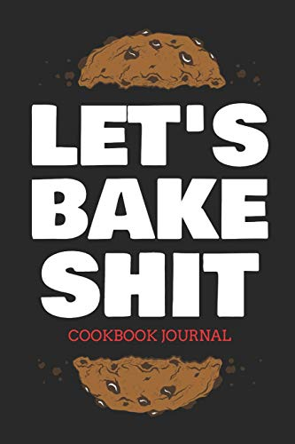 Let's Bake Shit Cookbook Journal: ~ Personal Journal for Men And Women to Write In As A Family Recipe Cookbook (Black Edition) (Crock Pot-slow Cooker Classic)