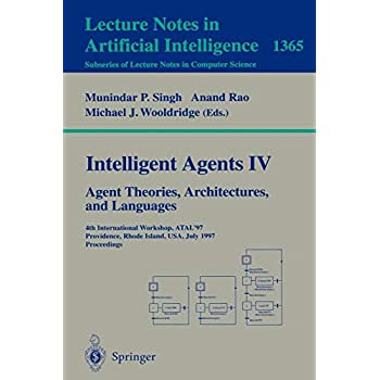 Intelligent Agents IV: Agent Theories, Architectures, and Languages: 4th International Workshop, ATAL'97, Providence, Rhode Island, USA, July 24-26, 1997, Proceedings