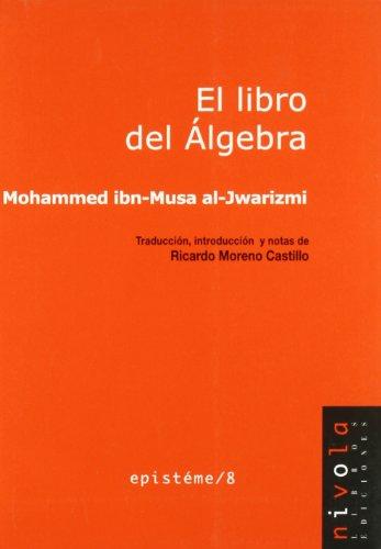 El libro del Álgebra (Epistéme) por Mohammed ibn-Musa Al-Jwarizmi