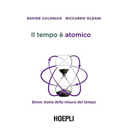Il Tempo È Atomico: Breve Storia Della Misura Del Tempo (Fisica)