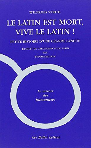 Le Latin est mort, vive le latin !: Petite histoire d'une grande langue
