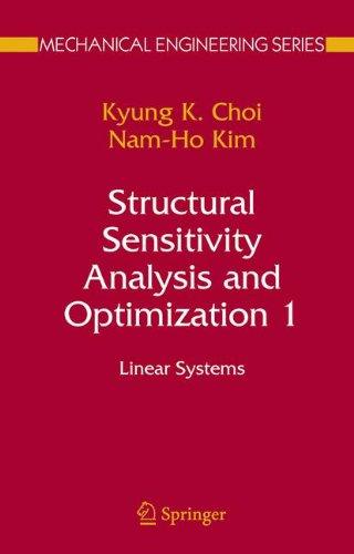 Structural Sensitivity Analysis and Optimization 1: Linear Systems: Linear Systems v. 1 (Mechanical Engineering Series)