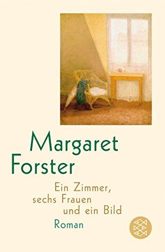 Buchseite und Rezensionen zu 'Ein Zimmer, sechs Frauen und ein Bild: Roman' von Margaret Forster