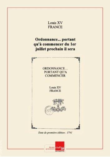 Ordonnance... portant qu'à commencer du 1er juillet prochain il sera payé par toutes sortes de personnes, excepté les courriers du Cabinet, 30 sols par poste pour chaque cheval, soit malliers, bricolliers ou bidets, et ce jusques et compris le dernier juin... 1742 [Edition de 1741] par Louis XV (roi de France ; 1710-1774) France