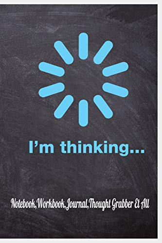 I'm Thinking...Notebook,Workbook,Journal,Thought Grabber Et All: General Jot down book for Boys & Girls, Students, Working Professionals & Artists -