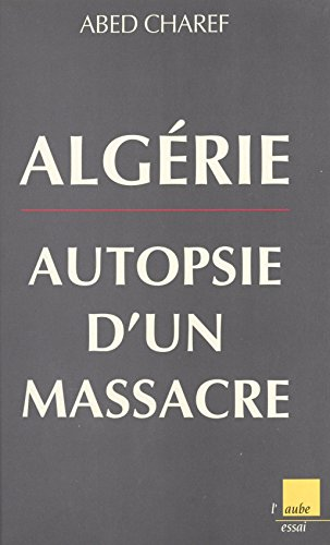 Algérie, autopsie d'un massacre (L'aube document) par Abed Charef