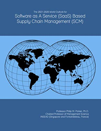 The 2021-2026 World Outlook for Software as A Service (SaaS) Based Supply Chain Management (SCM)