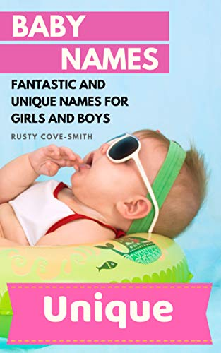 BABY NAMES: FANTASTIC AND UNIQUE NAMES FOR GIRLS AND BOYS (Baby names, Unique baby names, baby names 2019 Book 1) (English Edition)