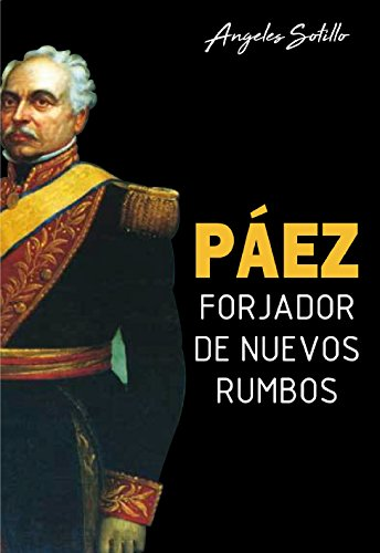 Páez: Forjador de Nuevos Rumbos