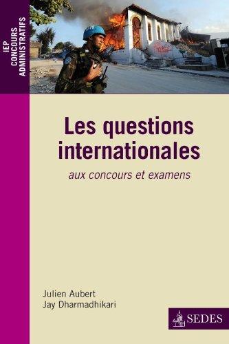 Les questions internationales: aux concours et examens par Julien;Dharmadhikari, Jay