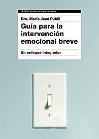 Guía para la intervención emocional breve par  Dra. María José Pubill