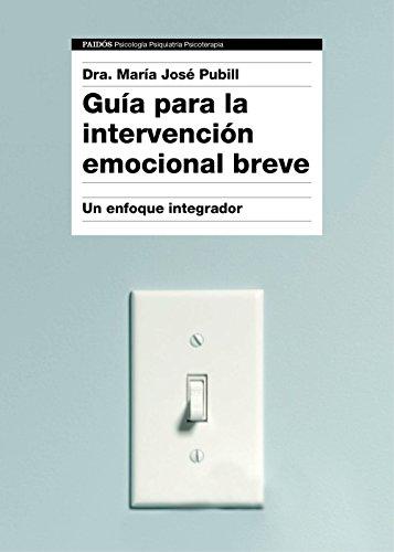 Guía para la intervención emocional breve: Un enfoque integrador por Dra. María José Pubill