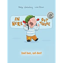 In here, out there! Ind her, ud der!: Children's Picture Book English-Danish (Bilingual Edition/Dual Language)