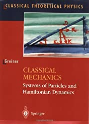 Classical Mechanics: Systems of Particles and Hamiltonian Dynamics (Classical Theoretical Physics) by Walter Greiner (2002-10-01)