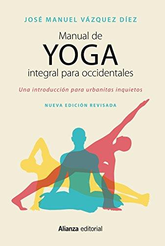 Manual de yoga integral para occidentales: Una introducción para urbanitas inquietos - Segunda edición (Libros Singulares (Ls))