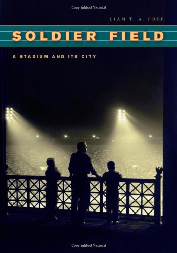 Soldier Field: A Stadium and Its City (Chicago Visions and Revisions) por Liam T. A. Ford