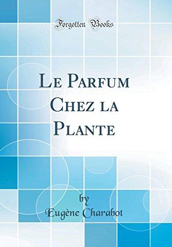Le Parfum Chez La Plante (Classic Reprint)