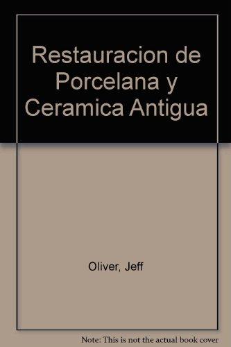 Descargar Libro Restauracion de porcelana y ceramica antigua de Oliver Jeff